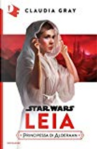 Star Wars. Leia, principessa di Alderaan by Claudia Gray