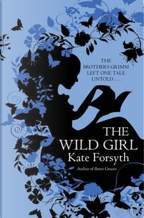 Wild Girl, The by Kate Forsyth