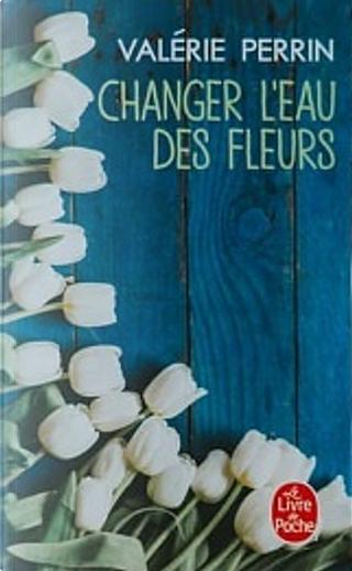 Changer l'eau des fleurs by Valérie Perrin