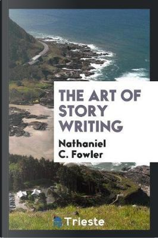The Art of Story Writing by Nathaniel C. Fowler