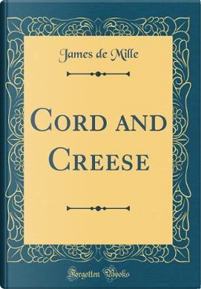 Cord and Creese (Classic Reprint) by James De Mille