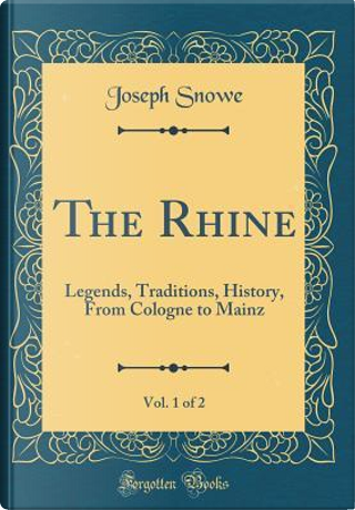 The Rhine, Vol. 1 of 2 by Joseph Snowe
