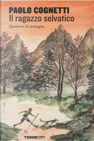 Il ragazzo selvatico by Paolo Cognetti