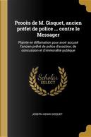 Procès de M. Gisquet, Ancien Préfet de Police ... Contre Le Messager by Joseph-Henri Gisquet