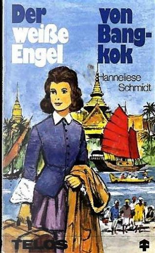 Der weisse Engel von Bangkok by Hanneliese Schmidt
