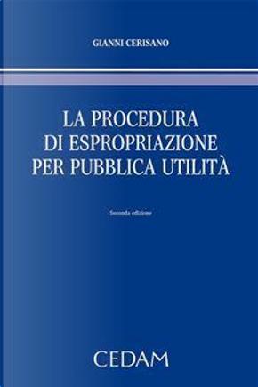 La procedura di espropriazione per pubblica utilità by Gianni Cerisano