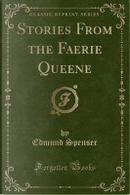 Stories From the Faerie Queene (Classic Reprint) by Edmund Spenser
