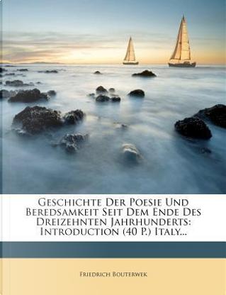 Geschichte Der Poesie Und Beredsamkeit Seit Dem Ende Des Dreizehnten Jahrhunderts. by Friedrich Bouterwek
