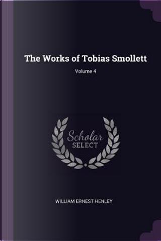The Works of Tobias Smollett; Volume 4 by William Ernest Henley