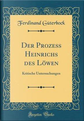 Der Prozeß Heinrichs des Löwen by Ferdinand Güterbock