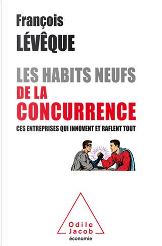 Les Habits neufs de la concurrence by Francois Leveque