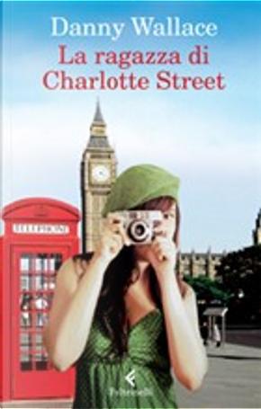 La ragazza di Charlotte Street by Danny Wallace