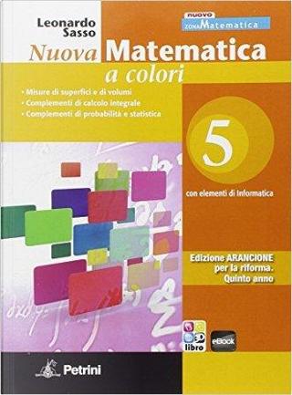 Nuova matematica a colori. Con elementi di informatica. Ediz. arancione. Per le Scuole superiori by Sasso
