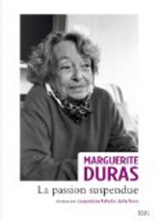 La passion suspendue by Marguerite Duras