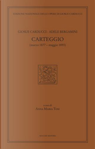 Carteggio by Adele Bergamini, Giosue Carducci
