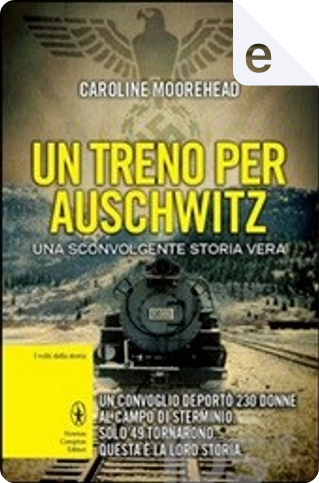 Un treno per Auschwitz by Caroline Moorehead