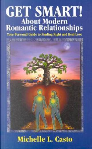 Get Smart! About Modern Romantic Relationships by Michelle Casto