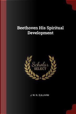 Beethoven His Spiritual Development by J. W. N. Sullivan