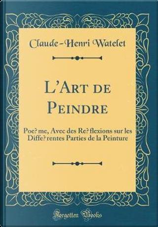 L'Art de Peindre by Claude-Henri Watelet