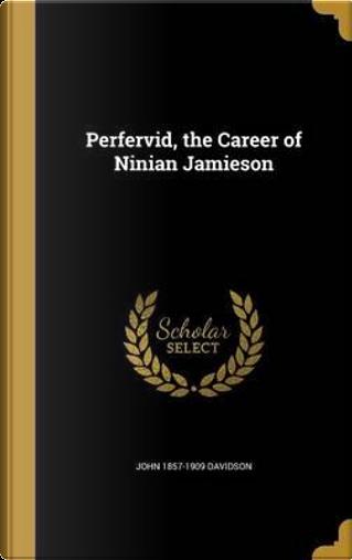 PERFERVID THE CAREER OF NINIAN by John 1857-1909 Davidson