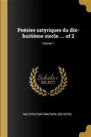 Poésies Satyriques Du Dix-Huitième Siecle. ... of 2; Volume 1 by Multiple Contributors