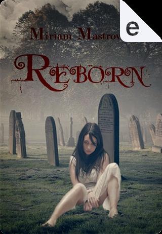 Reborn by Miriam Mastrovito