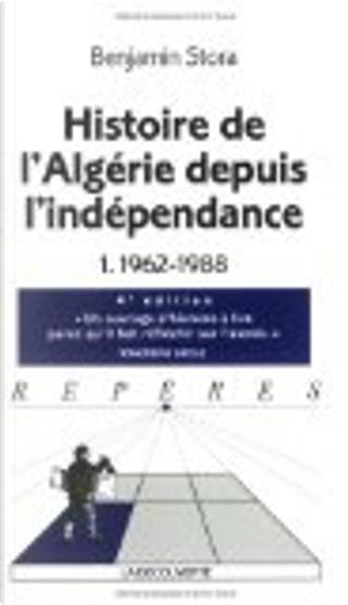 Histoire de l'Algérie depuis l'indépendance by Benjamin Stora
