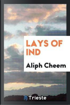 Lays of Ind by Aliph Cheem