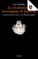 La rivoluzione incompiuta di Einstein by Lee Smolin