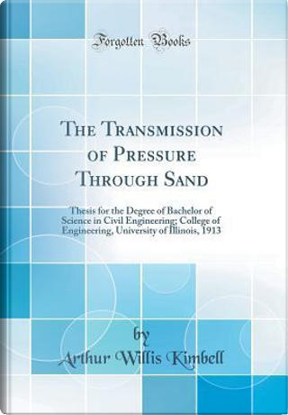 The Transmission of Pressure Through Sand by Arthur Willis Kimbell
