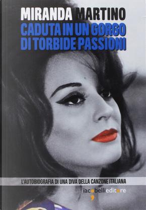 Caduta in un gorgo di torbide passioni by Miranda Martino