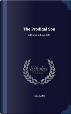 The Prodigal Son by Hall Caine Sir