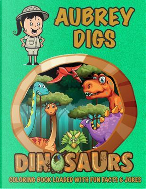 Aubrey Digs Dinosaurs Coloring Book Loaded With Fun Facts & Jokes by C. A. Jameson