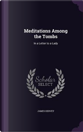 Meditations Among the Tombs by James Hervey