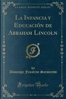 La Infancia y Educación de Abraham Lincoln (Classic Reprint) by Domingo Faustino Sarmiento