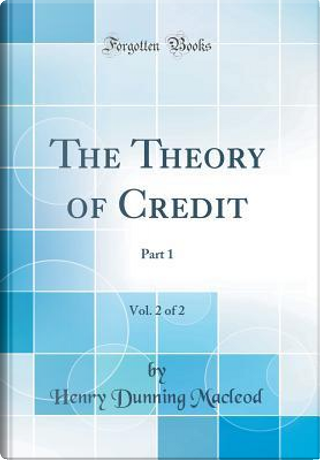 The Theory of Credit, Vol. 2 of 2 by Henry Dunning Macleod