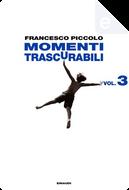 Momenti trascurabili - Vol. 3 by Francesco Piccolo