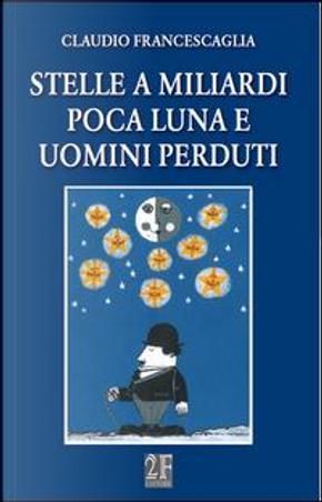 Stelle a miliardi poca luna e uomini perduti by Claudio Francescaglia