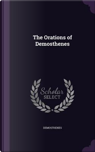 The Orations of Demosthenes by Demosthenes