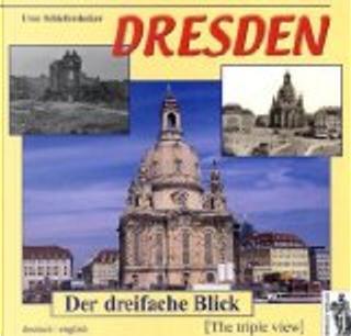 Dresden - Der dreifache Blick. Deutsch/Englisch by Uwe Schieferdecker