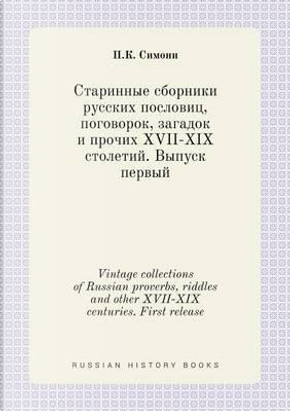 Vintage Collections of Russian Proverbs, Riddles and Other XVII-XIX Centuries. First Release by P K Simoni