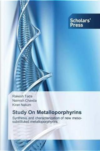 Study On Metalloporphyrins by Rakesh Tada