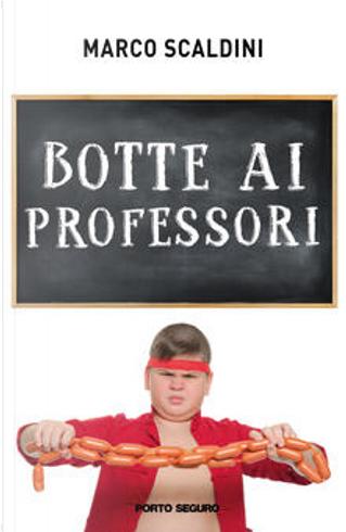 Botte ai professori by Marco Scaldini