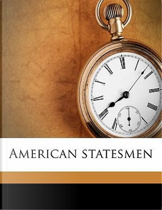 American Statesmen Volume 11 by John Torrey, Jr. Morse