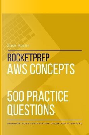 RocketPrep AWS Concepts 500 Practice Questions by Zack Austin