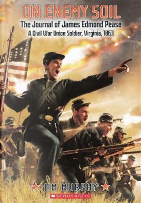 The Journal of James Edmond Pease, a Civil War Union Soldier by Jim Murphy