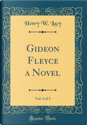 Gideon Fleyce a Novel, Vol. 3 of 3 (Classic Reprint) by Henry W. Lucy
