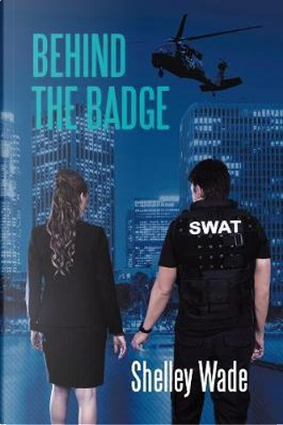 Behind the Badge by Shelley Wade