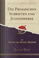 Die Prosaischen Schriften und Jugendwerke (Classic Reprint) by Annette von Droste-Hülshoff
