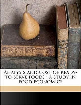 Analysis and Cost of Ready-To-Serve Foods by F. C. B. 1884 Gephart